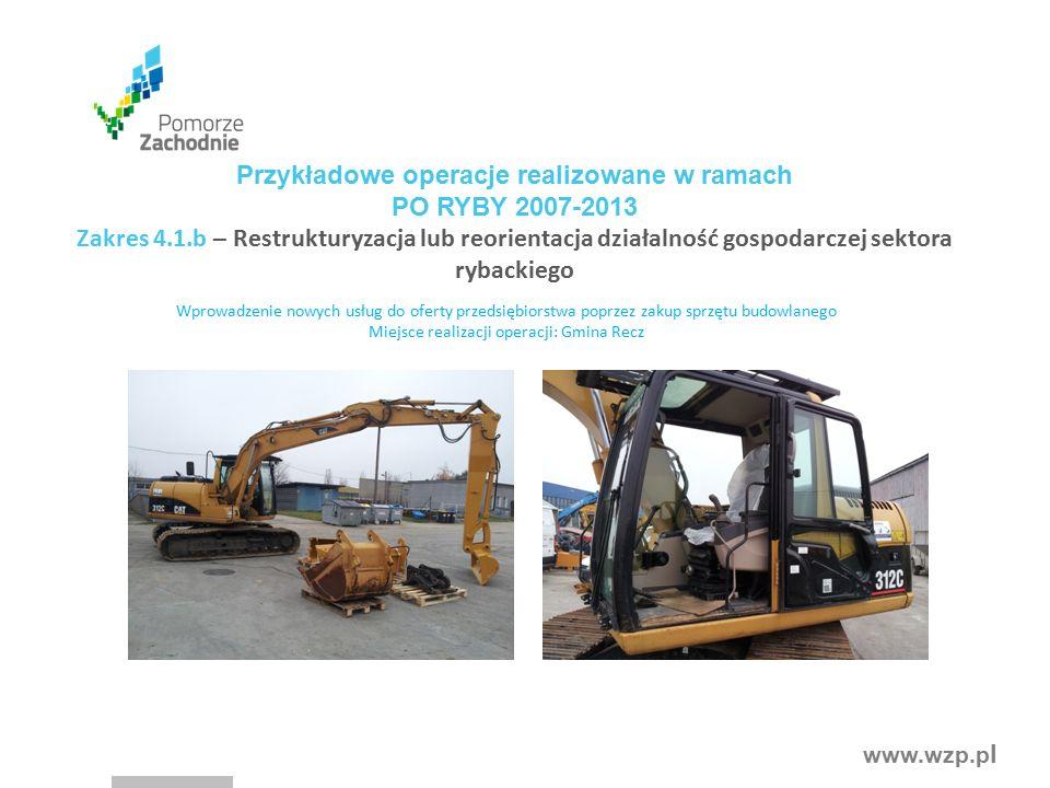www.wzp.p l Wprowadzenie nowych usług do oferty przedsiębiorstwa poprzez zakup sprzętu budowlanego Miejsce realizacji operacji: Gmina Recz Przykładowe