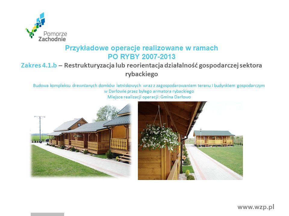 www.wzp.p l Przykładowe operacje realizowane w ramach PO RYBY 2007-2013 Zakres 4.1.b – Restrukturyzacja lub reorientacja działalność gospodarczej sekt