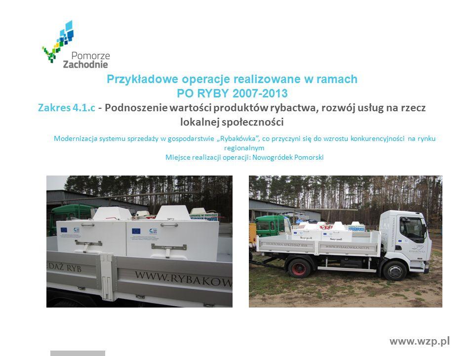 """www.wzp.p l Przykładowe operacje realizowane w ramach PO RYBY 2007-2013 Zakres 4.1.c - Podnoszenie wartości produktów rybactwa, rozwój usług na rzecz lokalnej społeczności Modernizacja systemu sprzedaży w gospodarstwie """"Rybakówka , co przyczyni się do wzrostu konkurencyjności na rynku regionalnym Miejsce realizacji operacji: Nowogródek Pomorski"""