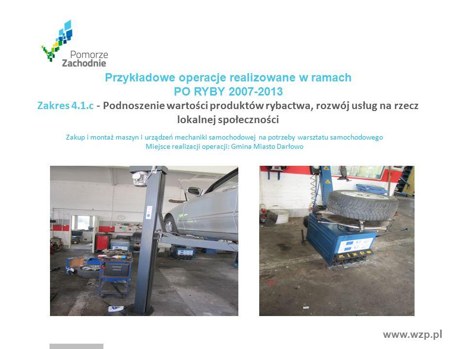 www.wzp.p l Zakup i montaż maszyn i urządzeń mechaniki samochodowej na potrzeby warsztatu samochodowego Miejsce realizacji operacji: Gmina Miasto Darł