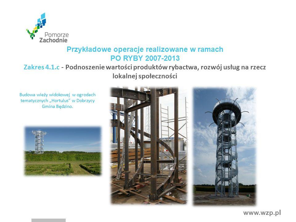 """www.wzp.p l Budowa wieży widokowej w ogrodach tematycznych """"Hortulus"""" w Dobrzycy Gmina Będzino. Przykładowe operacje realizowane w ramach PO RYBY 2007"""