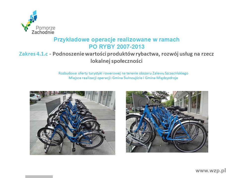 www.wzp.p l Rozbudowa oferty turystyki rowerowej na terenie obszaru Zalewu Szczecińskiego Miejsce realizacji operacji: Gmina Świnoujście i Gmina Międz