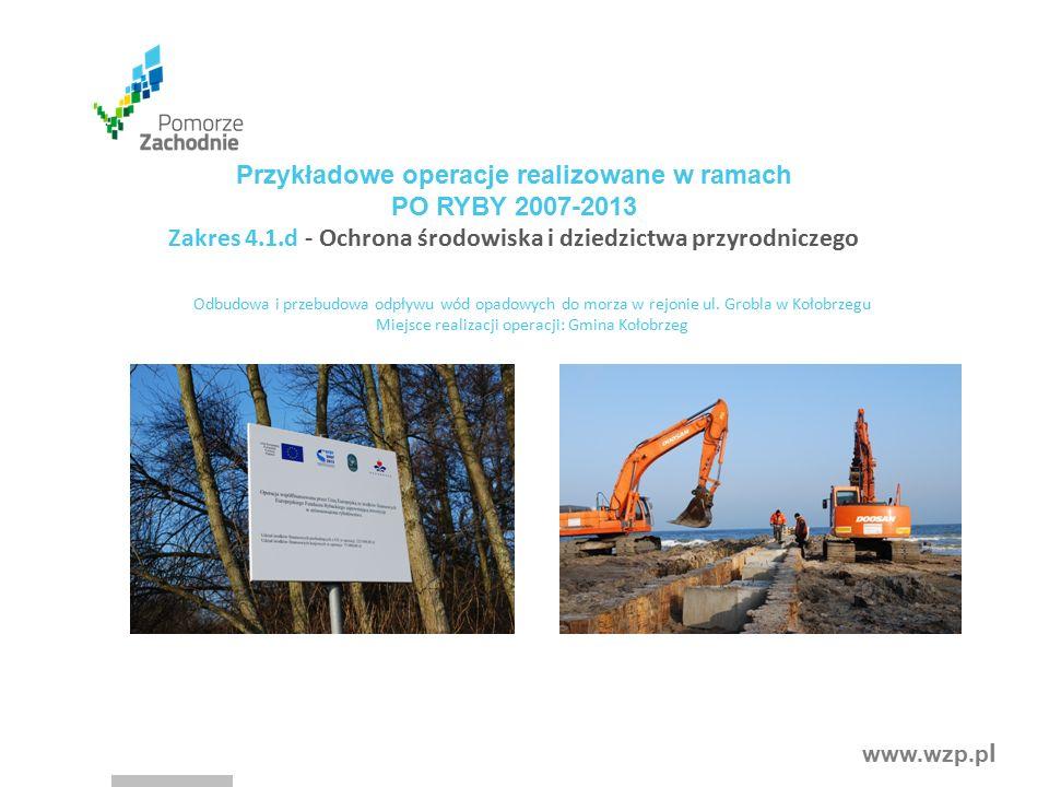 www.wzp.p l Przykładowe operacje realizowane w ramach PO RYBY 2007-2013 Zakres 4.1.d - Ochrona środowiska i dziedzictwa przyrodniczego Odbudowa i przebudowa odpływu wód opadowych do morza w rejonie ul.