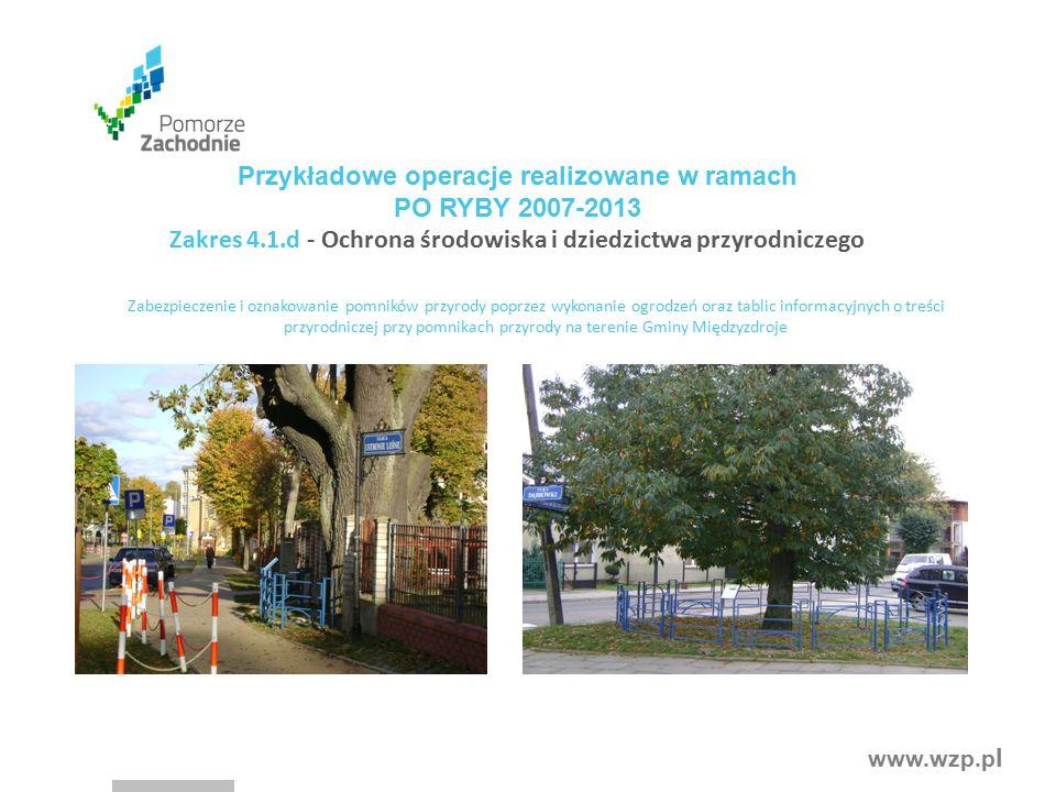 www.wzp.p l Przykładowe operacje realizowane w ramach PO RYBY 2007-2013 Zakres 4.1.d - Ochrona środowiska i dziedzictwa przyrodniczego Zabezpieczenie