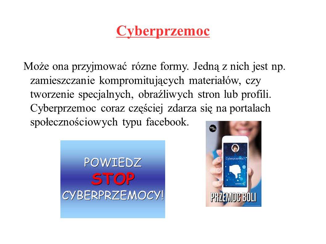 Cyberprzemoc Może ona przyjmować rózne formy. Jedną z nich jest np.