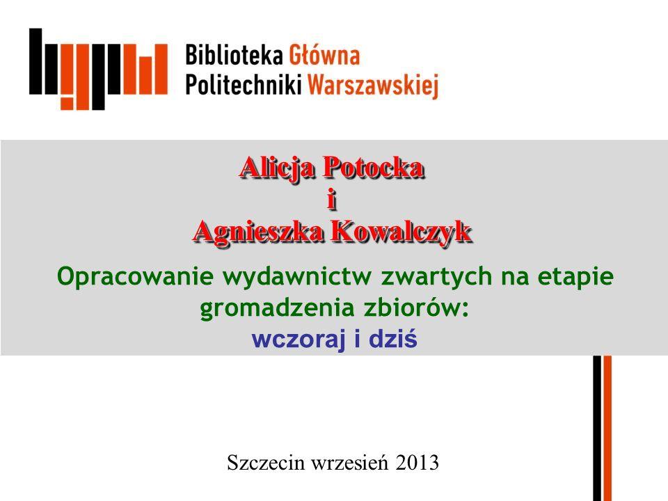 Opracowanie wydawnictw zwartych na etapie gromadzenia zbiorów: wczoraj i dziś Alicja Potocka i Agnieszka Kowalczyk Szczecin wrzesie ń 2013