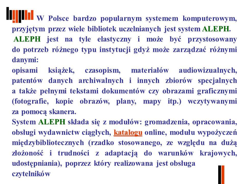 ALEPH W Polsce bardzo popularnym systemem komputerowym, przyjętym przez wiele bibliotek uczelnianych jest system ALEPH.