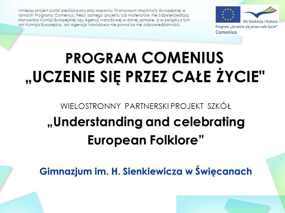 "WIELOSTRONNY PARTNERSKI PROJEKT SZKÓŁ ""Understanding and celebrating European Folklore Gimnazjum im."