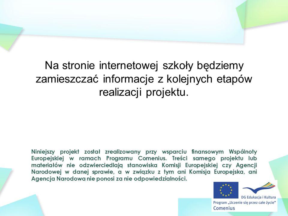 Na stronie internetowej szkoły będziemy zamieszczać informacje z kolejnych etapów realizacji projektu.