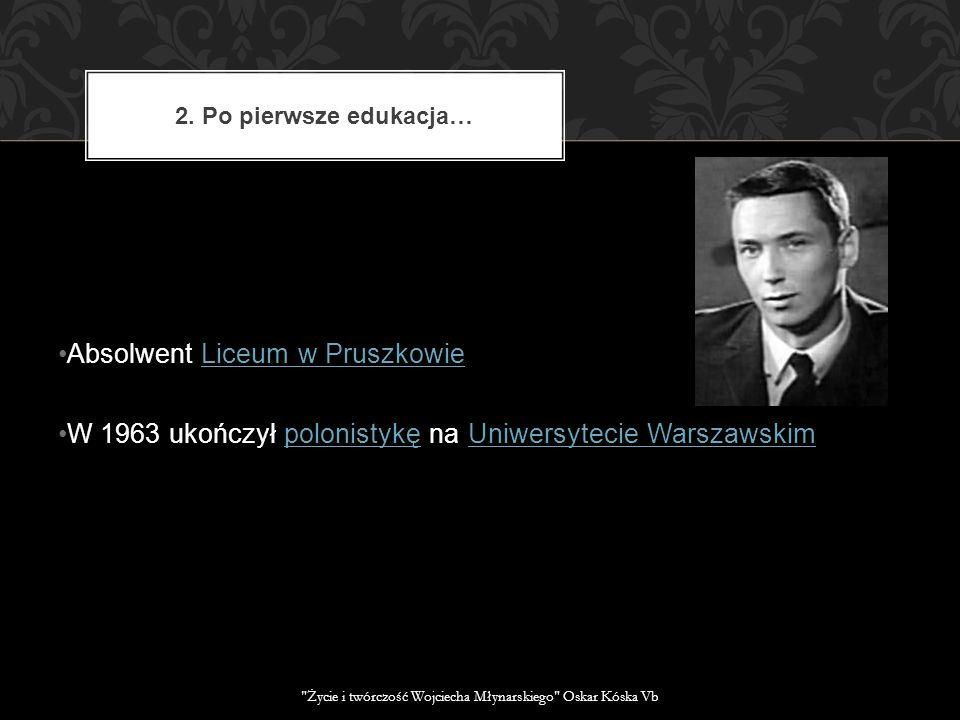 Absolwent Liceum w PruszkowieLiceum w Pruszkowie W 1963 ukończył polonistykę na Uniwersytecie Warszawskim polonistykęUniwersytecie Warszawskim 2. Po p