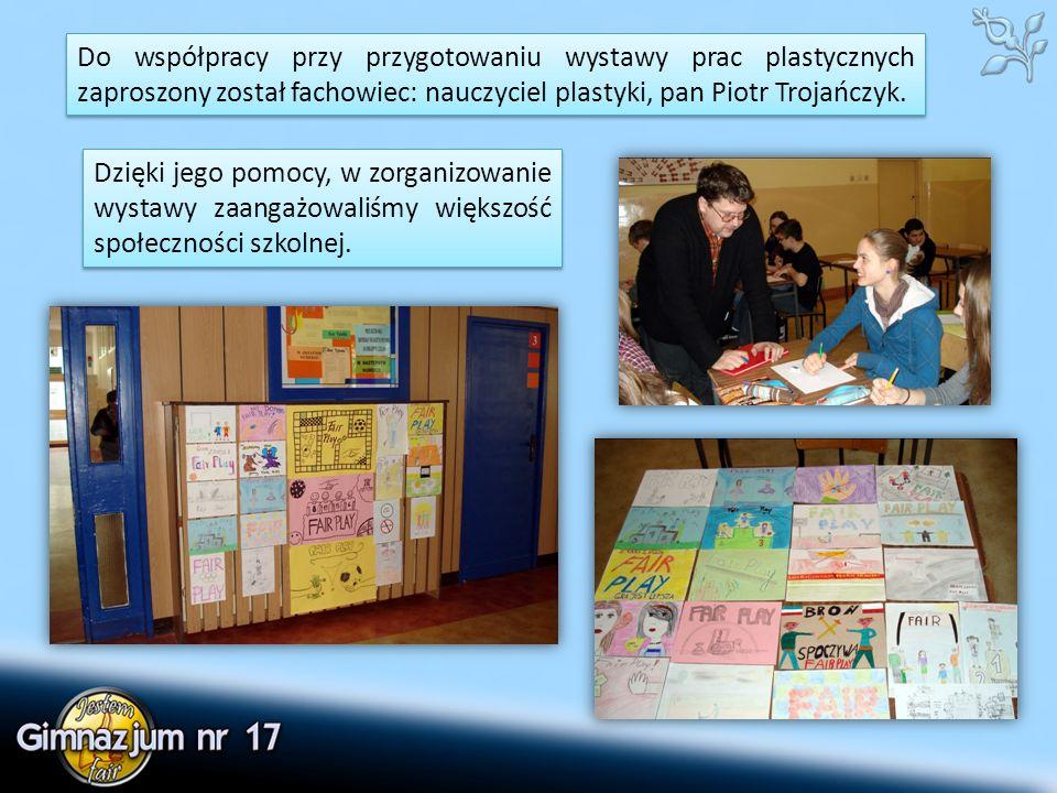 Do współpracy przy przygotowaniu wystawy prac plastycznych zaproszony został fachowiec: nauczyciel plastyki, pan Piotr Trojańczyk.