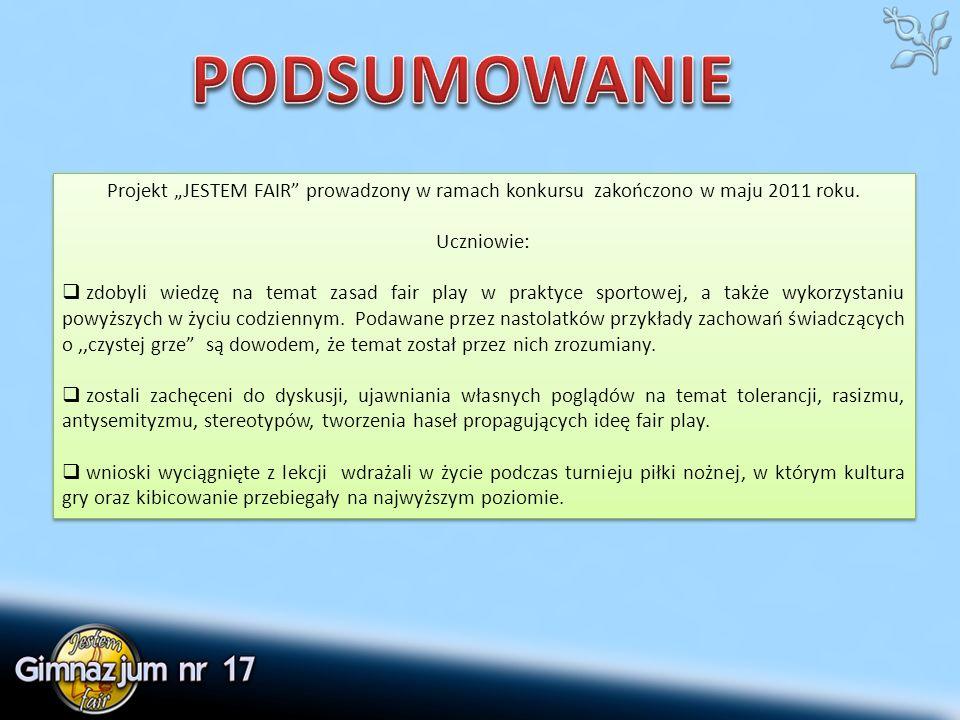 """Projekt """"JESTEM FAIR prowadzony w ramach konkursu zakończono w maju 2011 roku."""