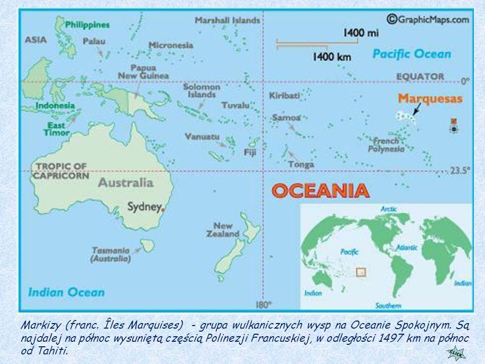 Markizy (franc.Îles Marquises) - grupa wulkanicznych wysp na Oceanie Spokojnym.