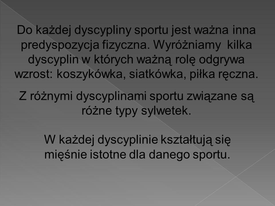 Do każdej dyscypliny sportu jest ważna inna predyspozycja fizyczna.