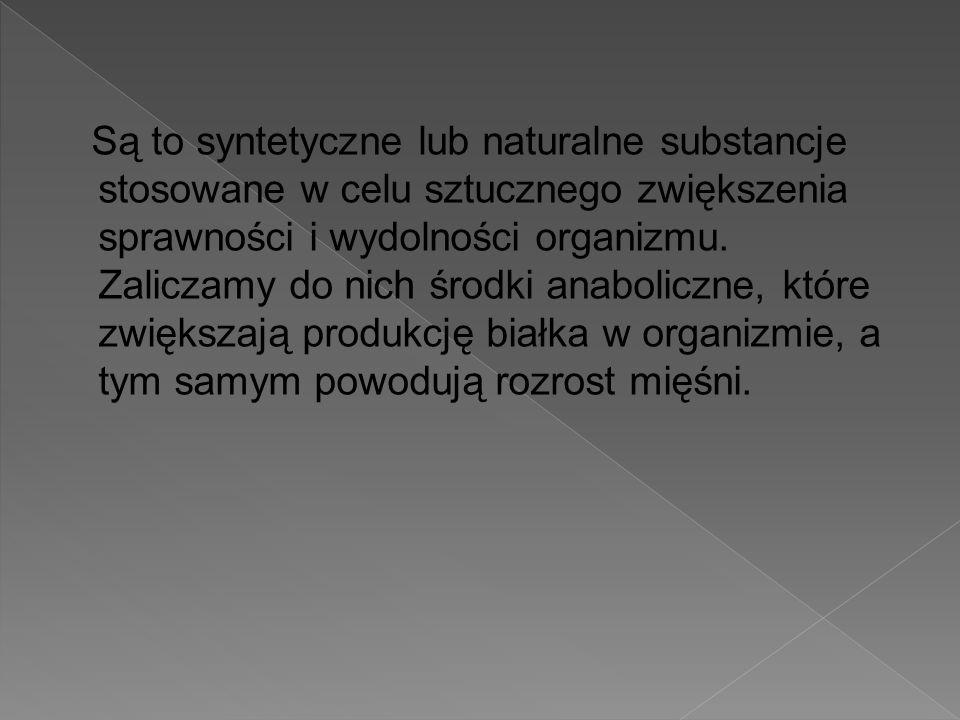 Są to syntetyczne lub naturalne substancje stosowane w celu sztucznego zwiększenia sprawności i wydolności organizmu. Zaliczamy do nich środki anaboli