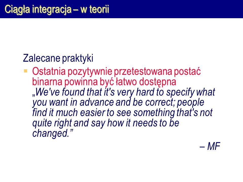 """Ciągła integracja – w teorii Zalecane praktyki  Ostatnia pozytywnie przetestowana postać binarna powinna być łatwo dostępna """" We've found that it's v"""