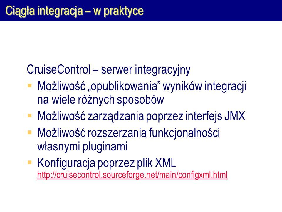 """Ciągła integracja – w praktyce CruiseControl – serwer integracyjny  Możliwość """"opublikowania"""" wyników integracji na wiele różnych sposobów  Możliwoś"""