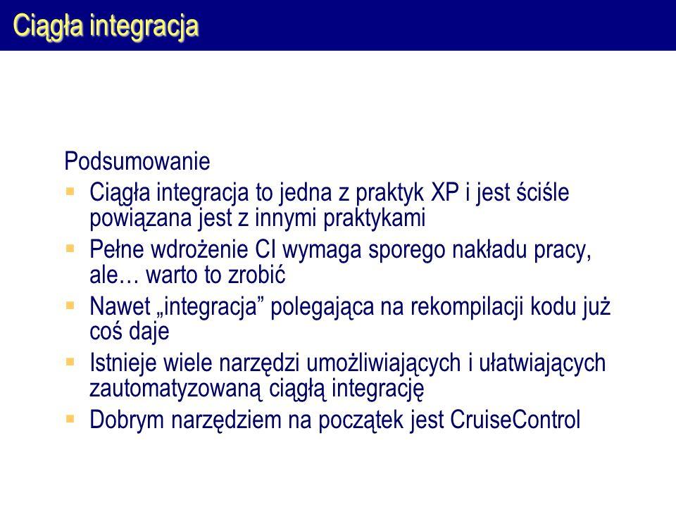 Ciągła integracja Podsumowanie  Ciągła integracja to jedna z praktyk XP i jest ściśle powiązana jest z innymi praktykami  Pełne wdrożenie CI wymaga