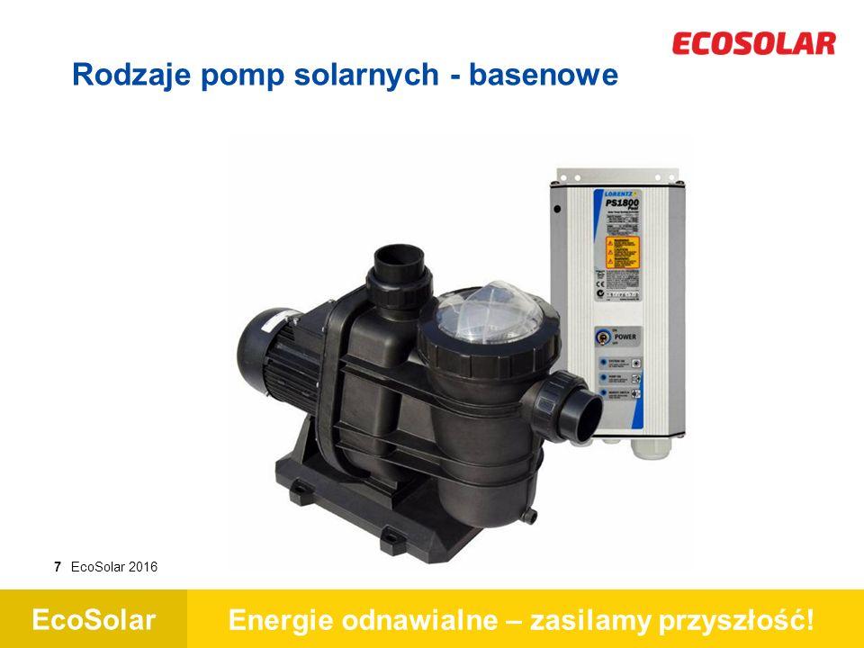 EcoSolar Energie odnawialne – zasilamy przyszłość! 7EcoSolar 2016 Rodzaje pomp solarnych - basenowe