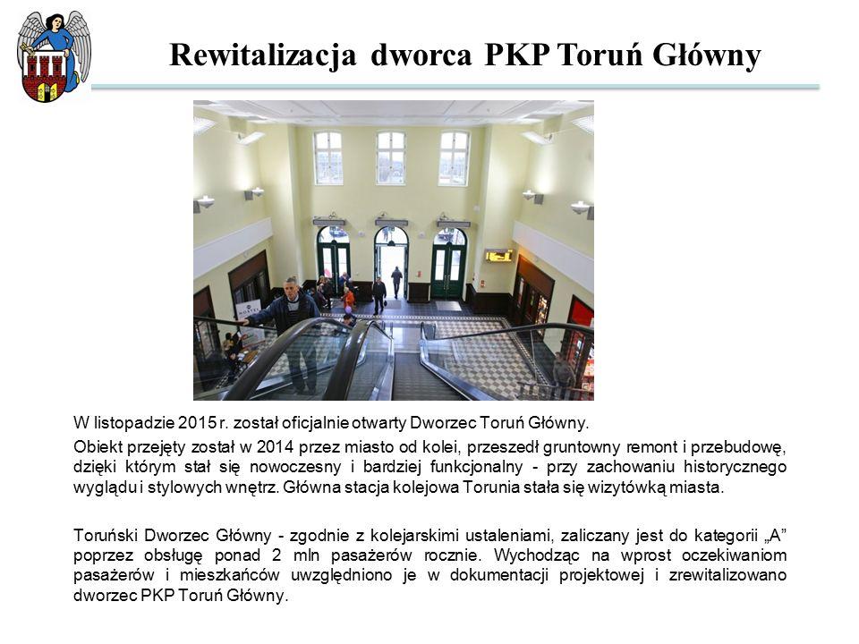 W listopadzie 2015 r. został oficjalnie otwarty Dworzec Toruń Główny. Obiekt przejęty został w 2014 przez miasto od kolei, przeszedł gruntowny remont