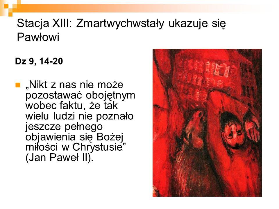 """Stacja XIII: Zmartwychwstały ukazuje się Pawłowi Dz 9, 14-20 """"Nikt z nas nie może pozostawać obojętnym wobec faktu, że tak wielu ludzi nie poznało jes"""