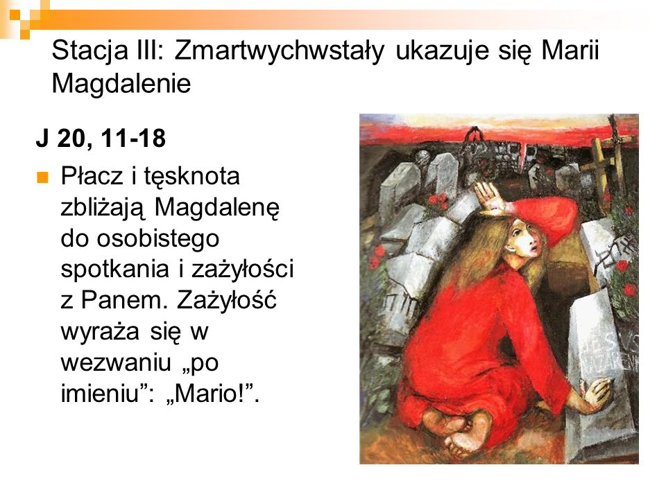 Stacja XIV: Zmartwychwstały ukazuje się apostołom w dniu Wniebowstąpienia Dz 1, 2-8 Symboliczny czas 40 dni przywodzi na myśl okres pobytu ludu wybranego na pustyni; jest też czas pełnego przygotowania do nowego okresu w dziejach zbawienia – Wniebowstąpienia i Pięćdziesiątnicy.