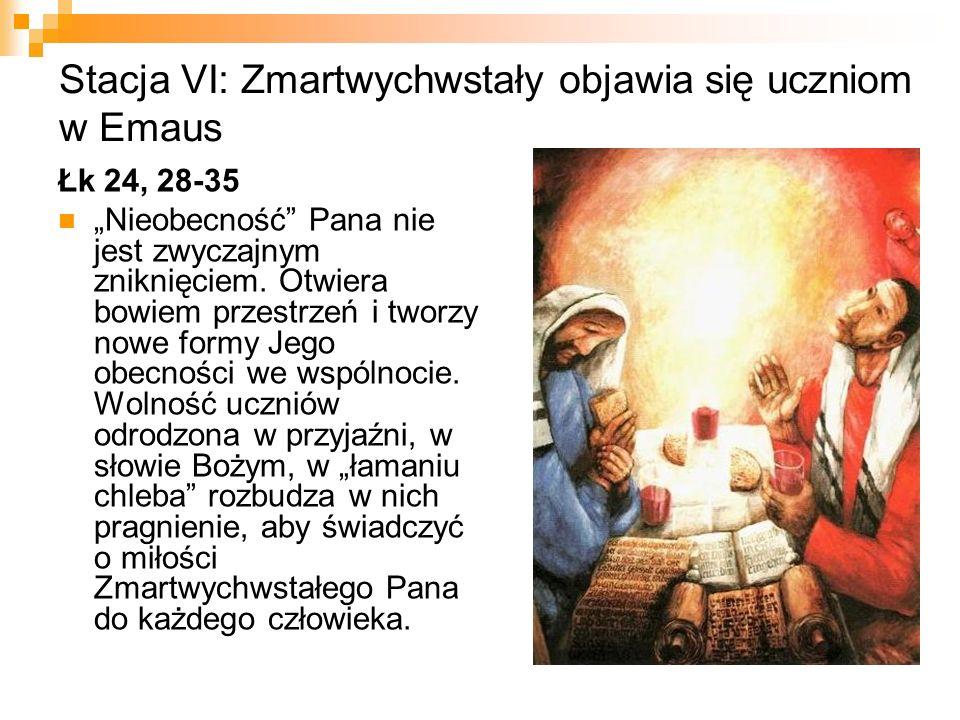 """Stacja VI: Zmartwychwstały objawia się uczniom w Emaus Łk 24, 28-35 """"Nieobecność"""" Pana nie jest zwyczajnym zniknięciem. Otwiera bowiem przestrzeń i tw"""