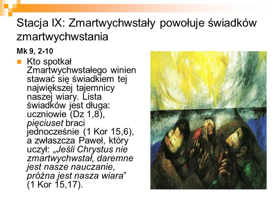 Stacja IX: Zmartwychwstały powołuje świadków zmartwychwstania Mk 9, 2-10 Kto spotkał Zmartwychwstałego winien stawać się świadkiem tej największej taj