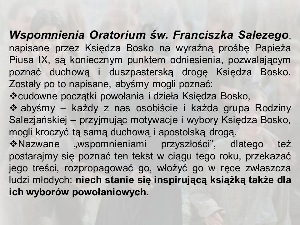 Wspomnienia Oratorium św. Franciszka Salezego, napisane przez Księdza Bosko na wyraźną prośbę Papieża Piusa IX, są koniecznym punktem odniesienia, poz