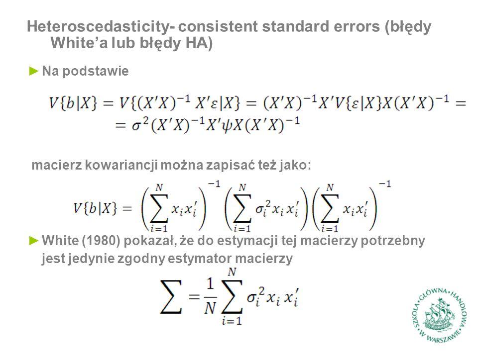 Heteroscedasticity- consistent standard errors (błędy White'a lub błędy HA) ►Na podstawie macierz kowariancji można zapisać też jako: ►White (1980) pokazał, że do estymacji tej macierzy potrzebny jest jedynie zgodny estymator macierzy
