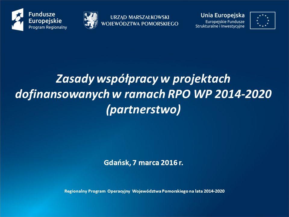 Zasady współpracy w projektach dofinansowanych w ramach RPO WP 2014-2020 (partnerstwo) Regionalny Program Operacyjny Województwa Pomorskiego na lata 2014-2020 Gdańsk, 7 marca 2016 r.
