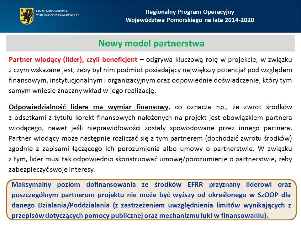 Regionalny Program Operacyjny Województwa Pomorskiego na lata 2014-2020 Nowy model partnerstwa Partner wiodący (lider), czyli beneficjent – odgrywa kluczową rolę w projekcie, w związku z czym wskazane jest, żeby był nim podmiot posiadający największy potencjał pod względem finansowym, instytucjonalnym i organizacyjnym oraz odpowiednie doświadczenie, który tym samym wniesie znaczny wkład w jego realizację.