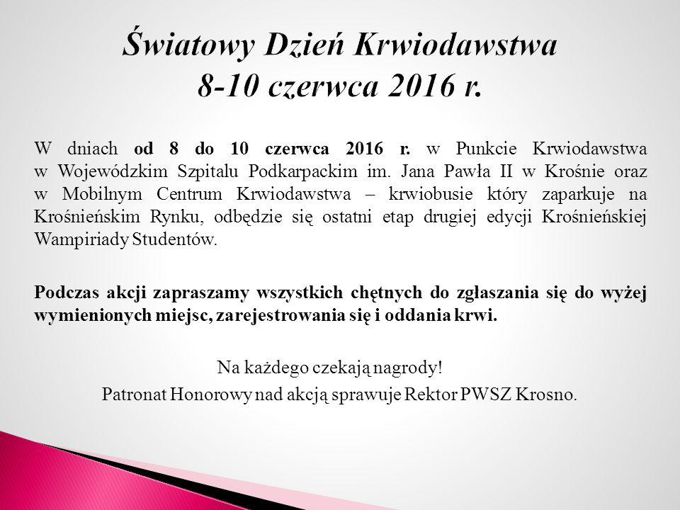 W dniach od 8 do 10 czerwca 2016 r. w Punkcie Krwiodawstwa w Wojewódzkim Szpitalu Podkarpackim im. Jana Pawła II w Krośnie oraz w Mobilnym Centrum Krw