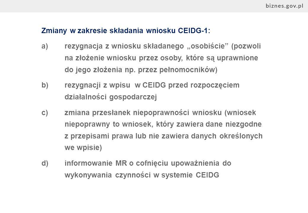 """Zmiany w zakresie składania wniosku CEIDG-1: a)rezygnacja z wniosku składanego """"osobiście (pozwoli na złożenie wniosku przez osoby, które są uprawnione do jego złożenia np."""