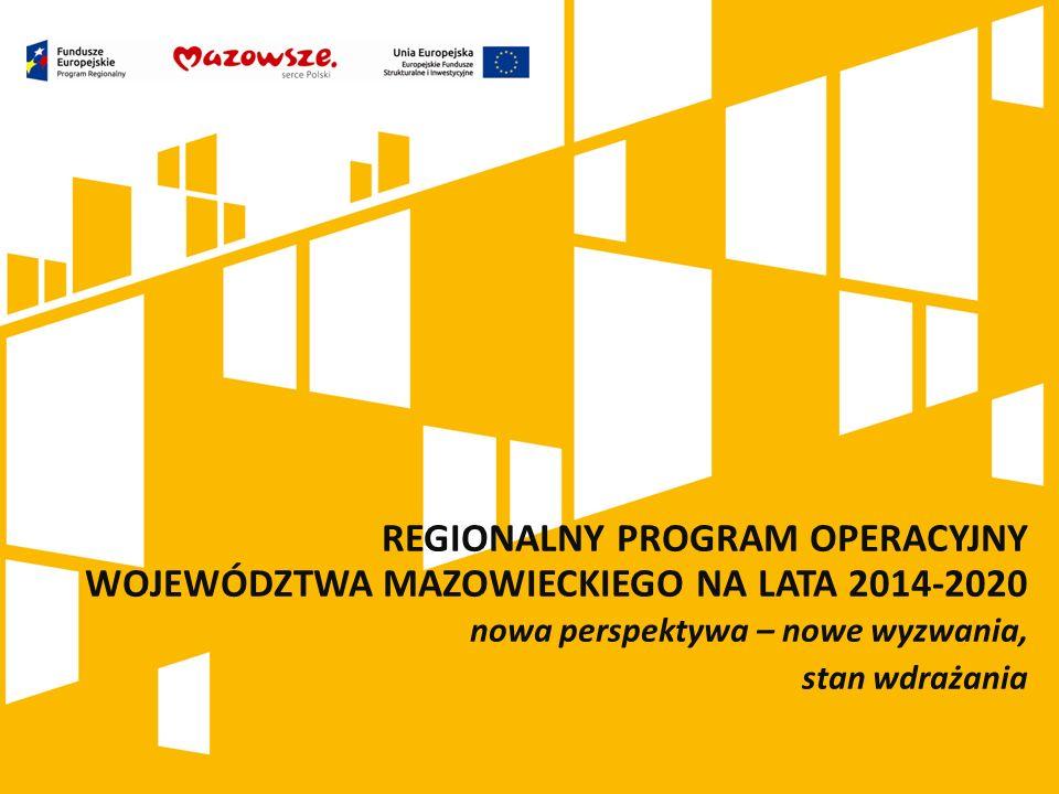 REGIONALNY PROGRAM OPERACYJNY WOJEWÓDZTWA MAZOWIECKIEGO NA LATA 2014-2020 nowa perspektywa – nowe wyzwania, stan wdrażania
