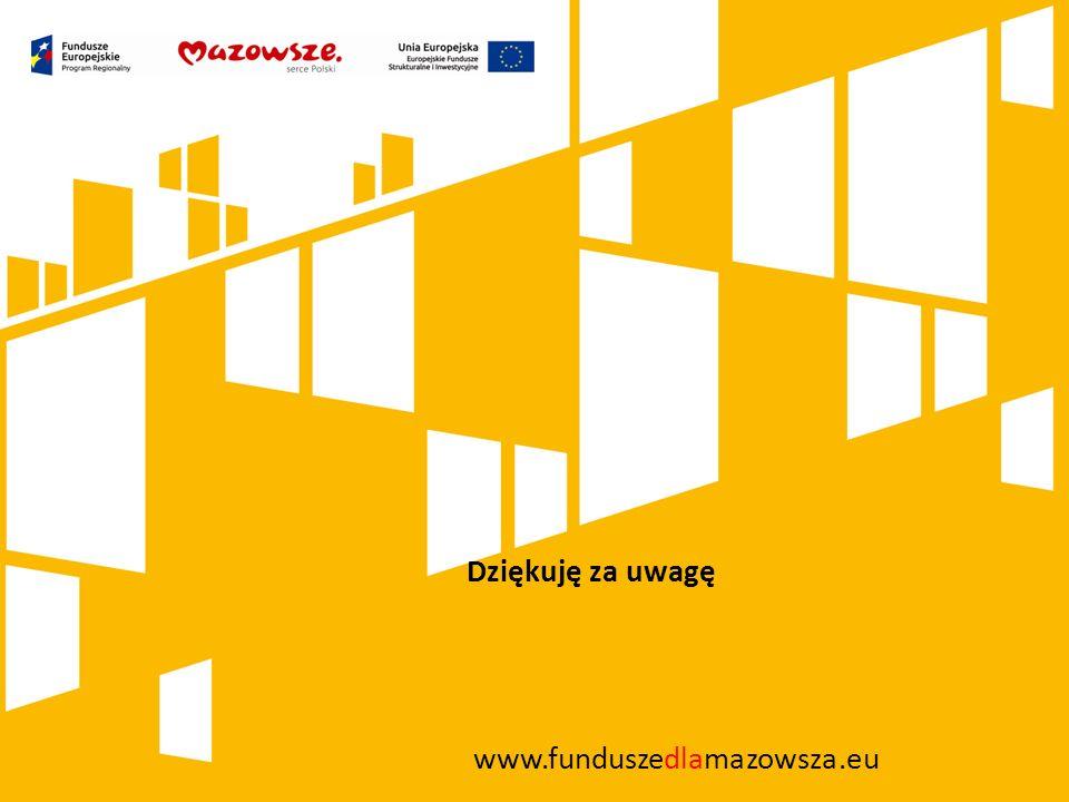 Dziękuję za uwagę www.funduszedlamazowsza.eu