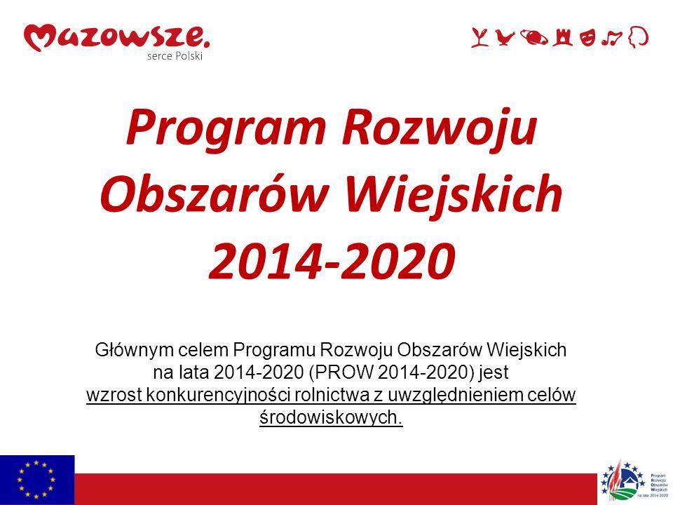 Program Rozwoju Obszarów Wiejskich 2014-2020 Głównym celem Programu Rozwoju Obszarów Wiejskich na lata 2014-2020 (PROW 2014-2020) jest wzrost konkurencyjności rolnictwa z uwzględnieniem celów środowiskowych.