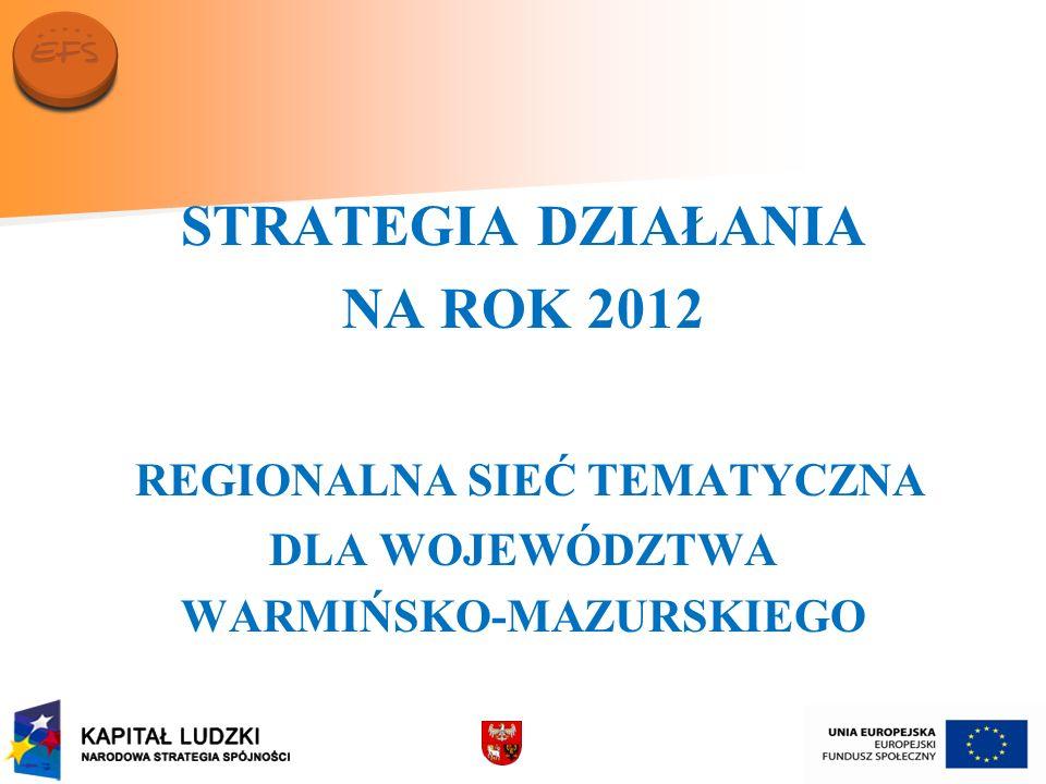 STRATEGIA DZIAŁANIA NA ROK 2012 REGIONALNA SIEĆ TEMATYCZNA DLA WOJEWÓDZTWA WARMIŃSKO-MAZURSKIEGO