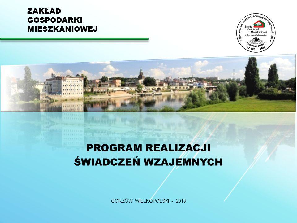 GORZÓW WIELKOPOLSKI - 2013 ZAKŁAD GOSPODARKI MIESZKANIOWEJ Program Realizacji Świadczeń Wzajemnych skierowany jest do zadłużonych użytkowników lokali mieszkalnych wchodzących w skład mieszkaniowego zasobu Miasta Gorzowa Wlkp.