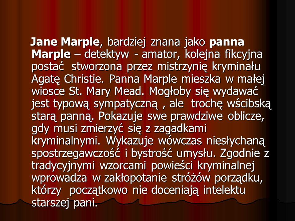 Jane Marple, bardziej znana jako panna Marple – detektyw - amator, kolejna fikcyjna postać stworzona przez mistrzynię kryminału Agatę Christie.
