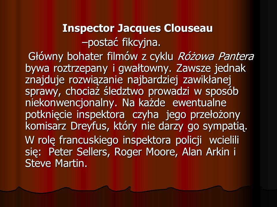Inspector Jacques Clouseau Inspector Jacques Clouseau –postać fikcyjna.