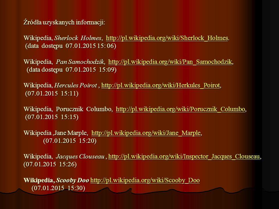 Źródła uzyskanych informacji: Wikipedia, Sherlock Holmes, http://pl.wikipedia.org/wiki/Sherlock_Holmes.