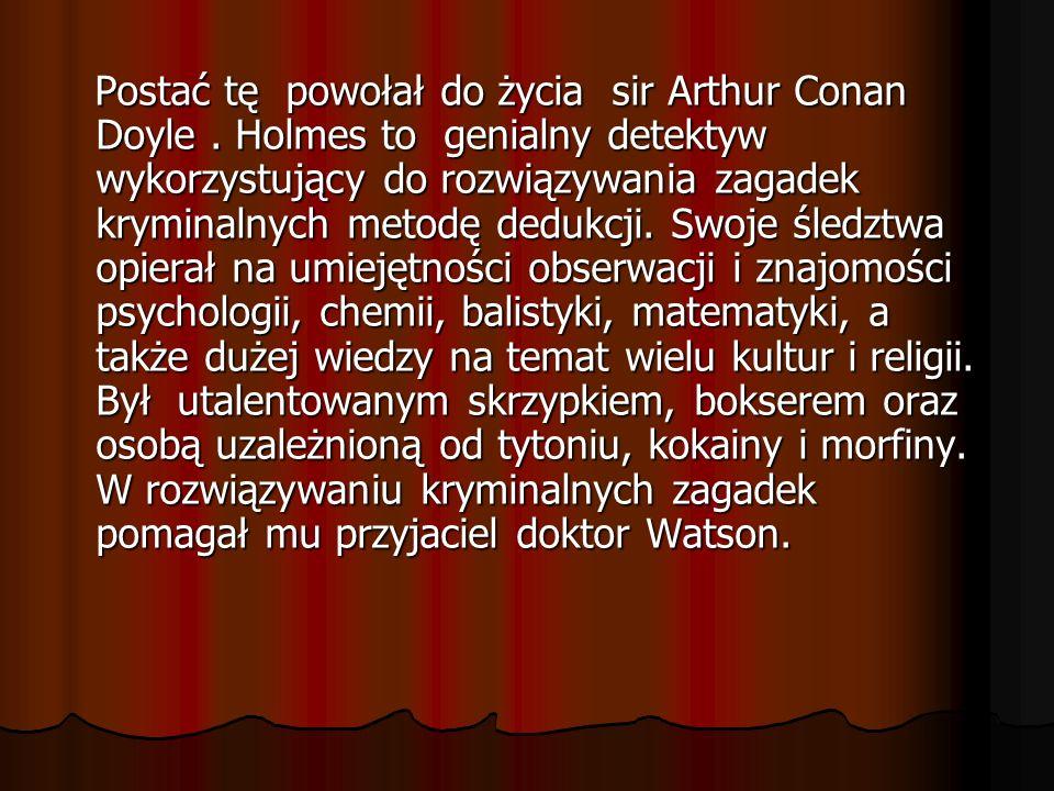 Postać tę powołał do życia sir Arthur Conan Doyle.