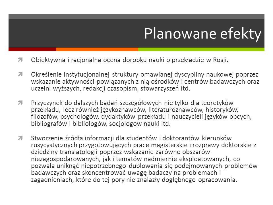 Planowane efekty  Obiektywna i racjonalna ocena dorobku nauki o przekładzie w Rosji.  Określenie instytucjonalnej struktury omawianej dyscypliny nau