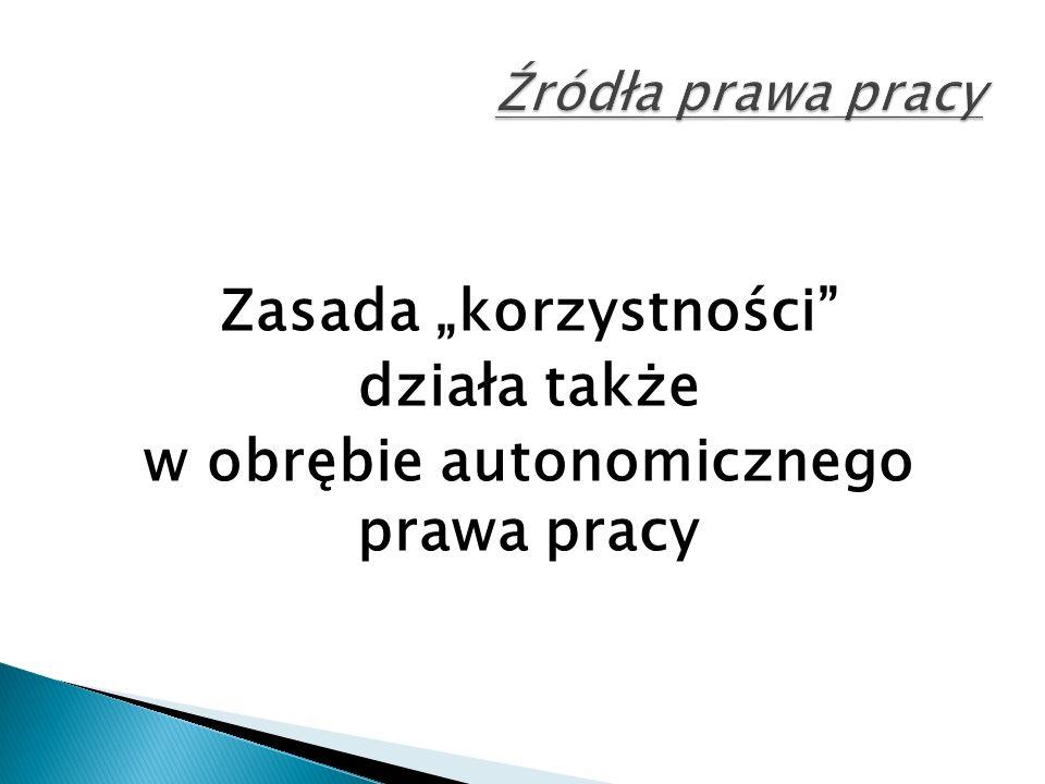 """Zasada """"korzystności działa także w obrębie autonomicznego prawa pracy"""