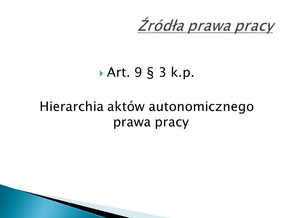  Art. 9 § 3 k.p. Hierarchia aktów autonomicznego prawa pracy