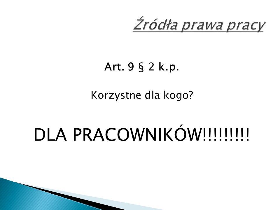 Art. 9 § 2 k.p. Korzystne dla kogo DLA PRACOWNIKÓW!!!!!!!!!