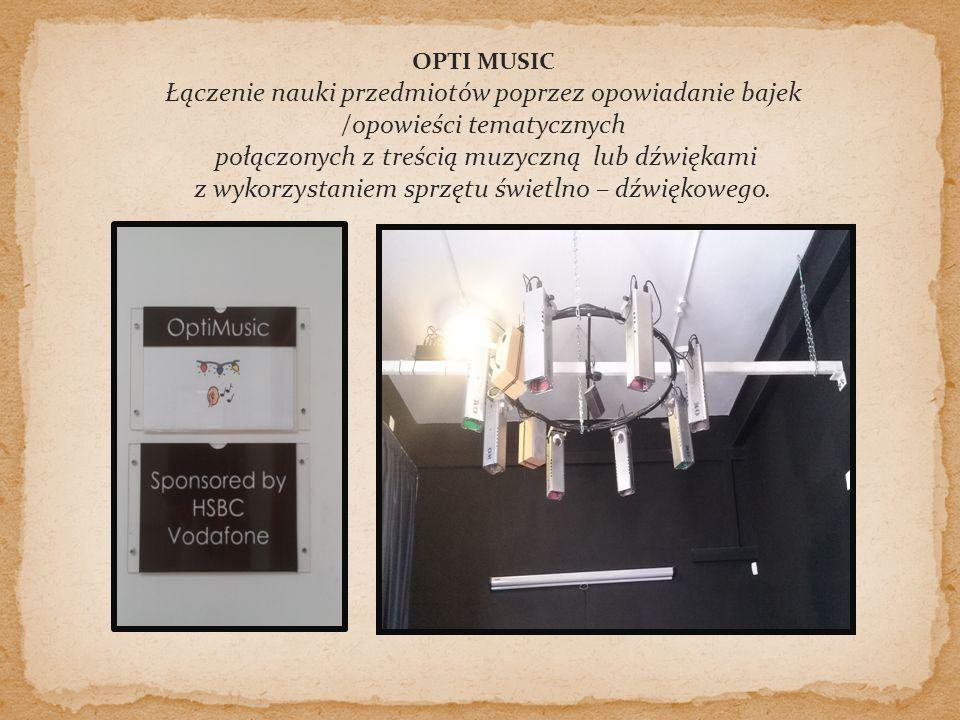 OPTI MUSIC Łączenie nauki przedmiotów poprzez opowiadanie bajek /opowieści tematycznych połączonych z treścią muzyczną lub dźwiękami z wykorzystaniem sprzętu świetlno – dźwiękowego.