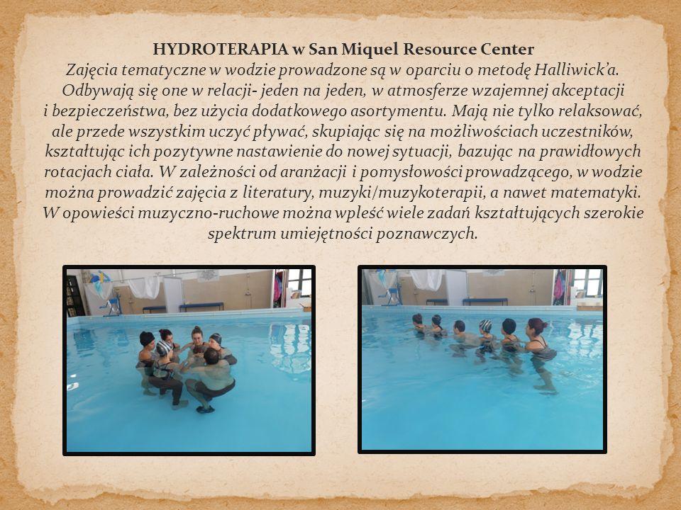 HYDROTERAPIA w San Miquel Resource Center Zajęcia tematyczne w wodzie prowadzone są w oparciu o metodę Halliwick'a.