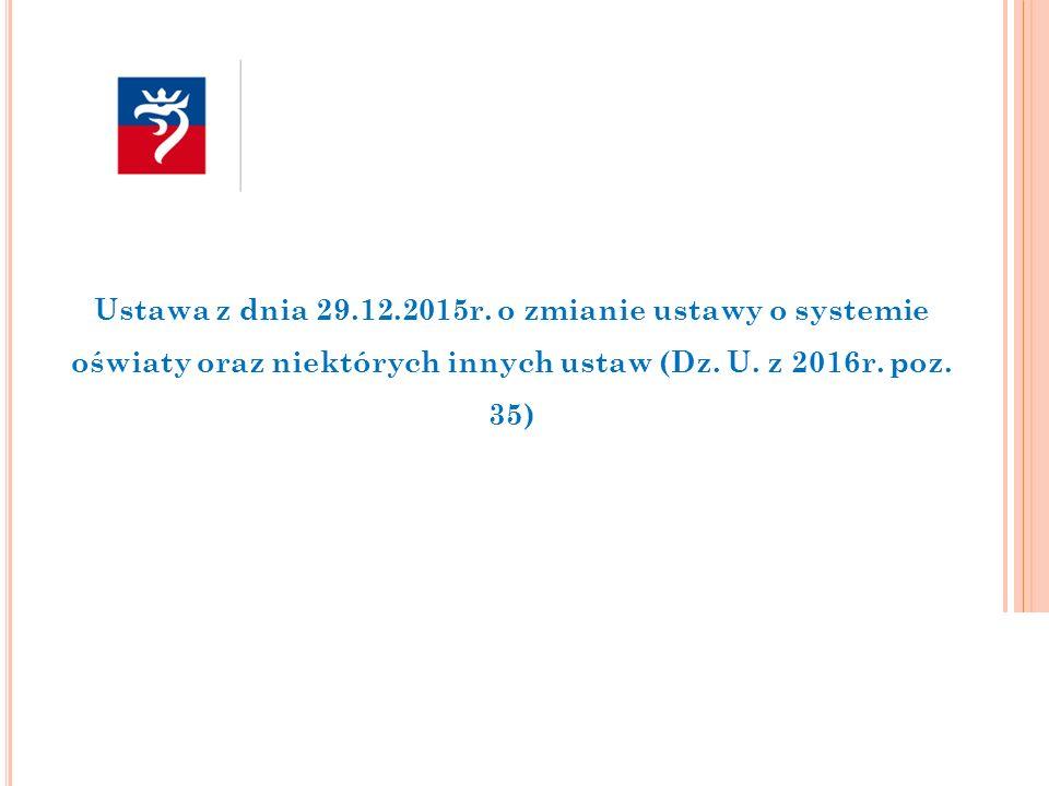 Ustawa z dnia 29.12.2015r. o zmianie ustawy o systemie oświaty oraz niektórych innych ustaw (Dz.